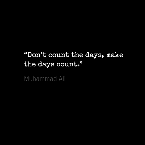 """Don_t count the days, make day count Muhammad Ali"